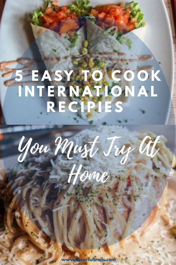 5 Easy To Cook International Recipes You Must Try At Home Cheerful Trails In 2020 International Recipes Cooking Food Guide