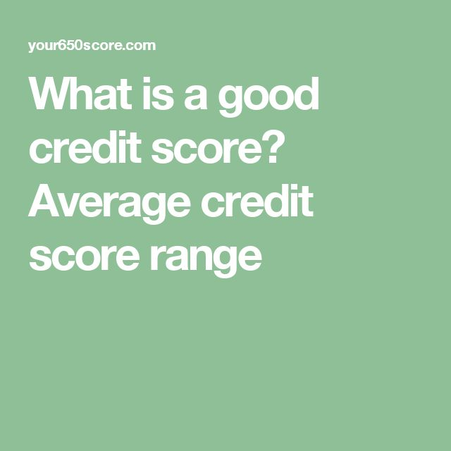 What is a good credit score? Average credit score range