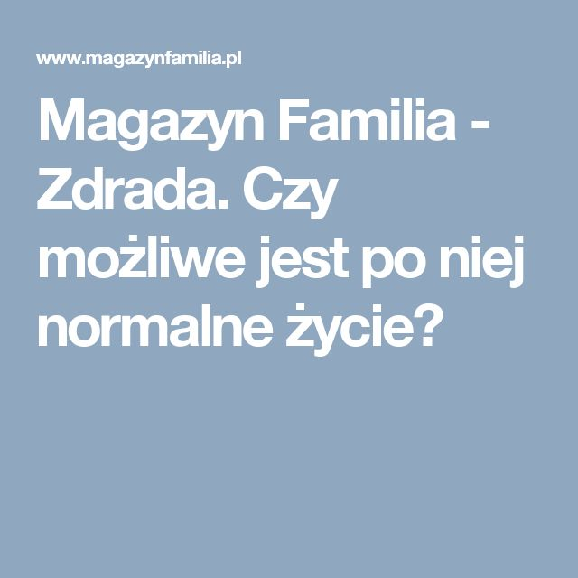Magazyn Familia - Zdrada. Czy możliwe jest po niej normalne życie?