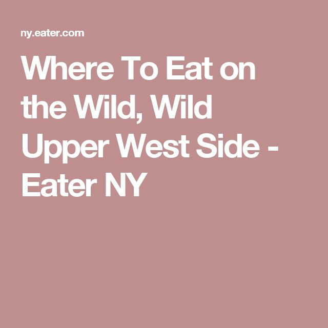 Where To Eat on the Wild, Wild Upper West Side - Eater NY