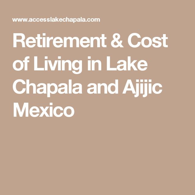 Retirement & Cost of Living in Lake Chapala and Ajijic Mexico