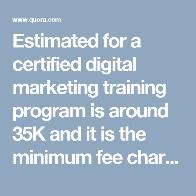 Estimated for a certified digital marketing training program is around 35K and it is the minimum fee charged by any institute in Delhi NCR. Expert Training Institute in Rohini, Delhi offers certified digital marketing course at INR 34,990 and it is the minimum course fee. Other players like Digital Vidya and NIIT Imperia charge INR 49,900 and INR 39,995 respectively.