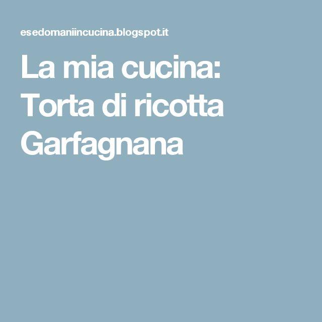 La mia cucina: Torta di ricotta Garfagnana