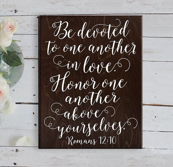 Romans 12:10 Be devoted to one another in love. Honor one another above yourselves.  FEATURES  - Handmade at our sign studio - Baltic Birch Wood