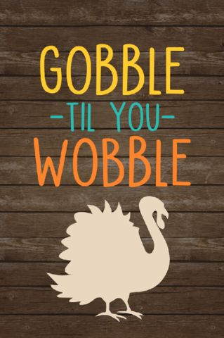 "Gobble Til You Wobble Thanksgiving Garden Flag 12.5""x18"""