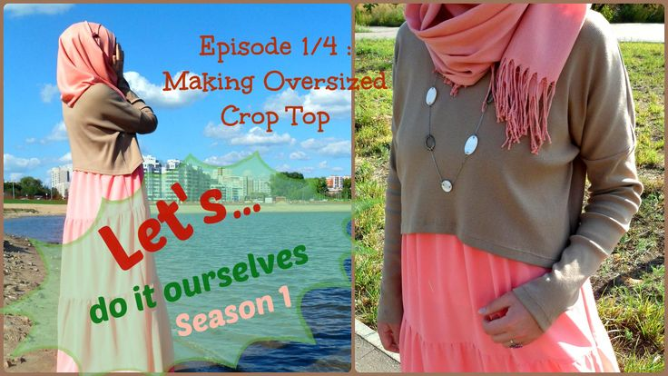 DIY Long Sleeved Oversized Crop Top Kendin Yap: Uzun Kollu Büyük Beden Crop Top Let's DIO [Do It Ourselves] Season 1: Episode 2 - Making summer maxi dress (P...