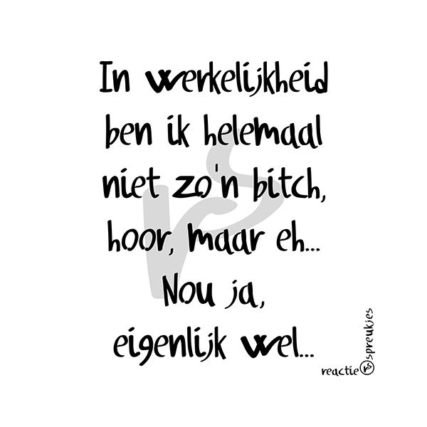 © Heidi, Reactie Spreukjes #humor #quote #tekst #bitch