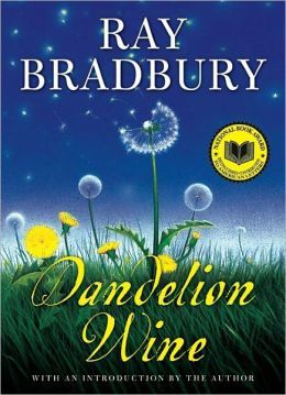 Dandelion Wine -  The summer of '28 was a vintage season for a growing boy. A summer of green apple trees, mowed lawns, and new sneakers. Of half-burnt firecrackers, of gathering dandelions, of Grandma's belly-busting dinner. It was a summer of sorrows and marvels and gold-fuzzed bees. A magical, timeless summer in the life of a twelve-year-old boy named Douglas Spaulding—remembered forever by the incomparable Ray Bradbury.