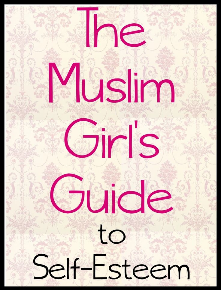 The Muslim Girl's Guide to Self-Esteem - The Muslim Girl