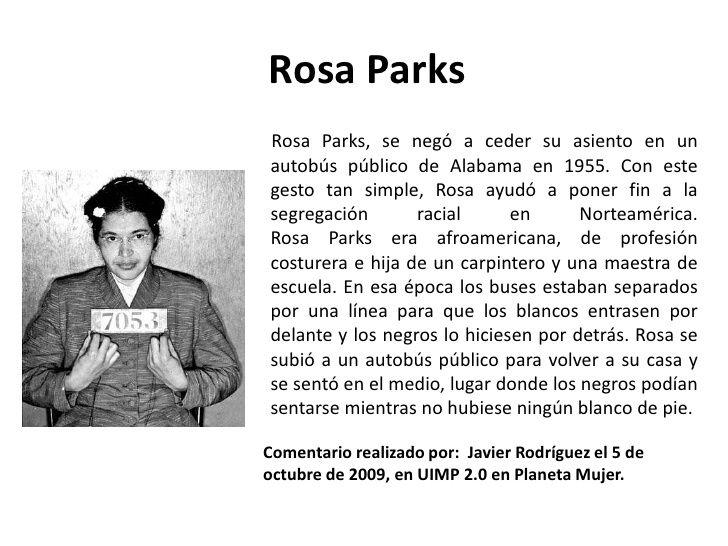Rosa Parks<br />Rosa Parks, se negó a ceder su asiento en un autobús público de Alabama en 1955. Con este gesto tan simple...