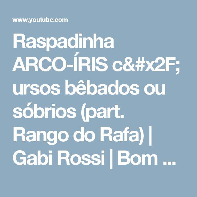 Raspadinha ARCO-ÍRIS c/ ursos bêbados ou sóbrios (part. Rango do Rafa) | Gabi Rossi | Bom Gosto - YouTube