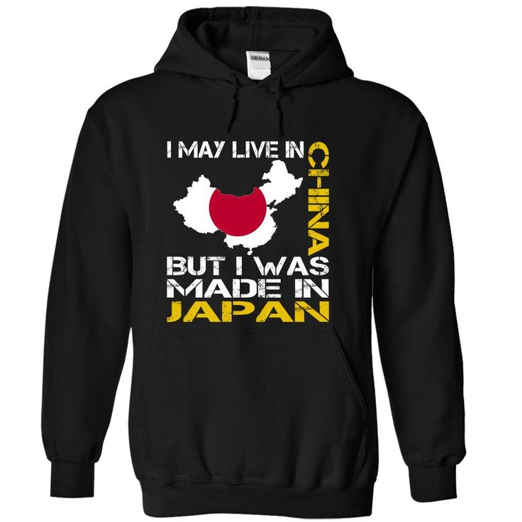 I May Live •̀ •́  in China But I Was Made in JapanI May Live in China But I Was Made in Japan. These T-Shirts and Hoodies are perfect for you! Get yours now and wear it proud!keywords