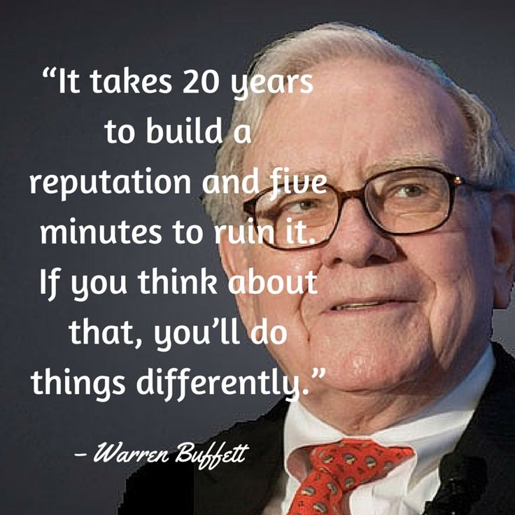 """""""It takes 20 years to build a reputation and five minutes to ruin it. If you think about that, you'll do things differently."""" – Warren Buffett"""