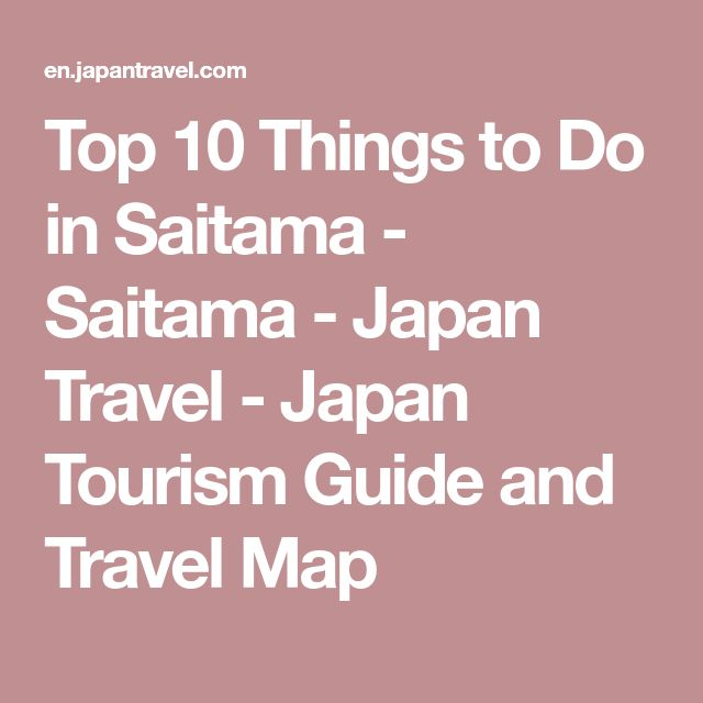 Top 10 Things to Do in Saitama - Saitama - Japan Travel - Japan Tourism Guide and Travel Map
