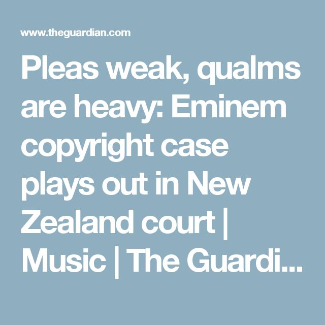 Pleas weak, qualms are heavy: Eminem copyright case plays out in New Zealand court | Music | The Guardian