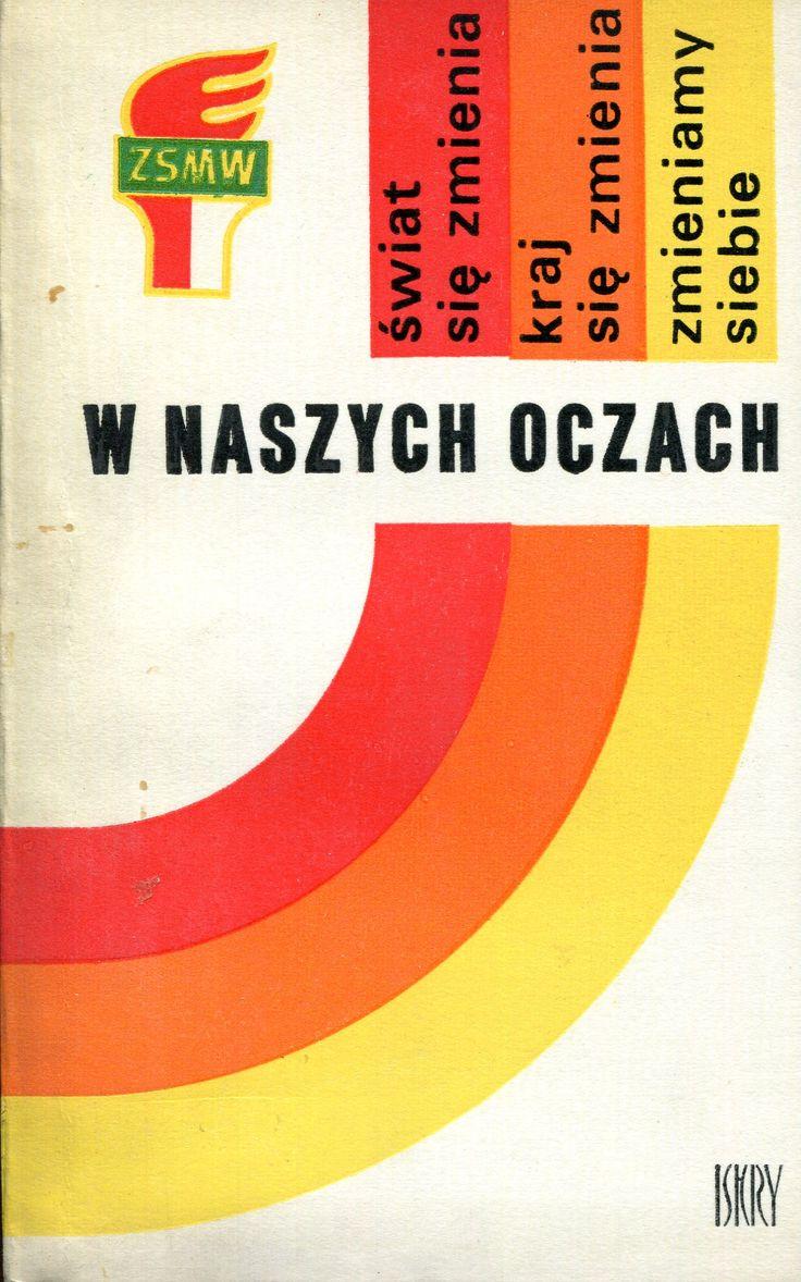 """""""W naszych oczach"""" Edited by Grzegorz Gawlak, Andrzej Nowak, Jan Socha, Stanisław Wiecho and Michał Wierzchoń Cover by Andrzej Korybut-Daszkiewicz Published by Wydawnictwo Iskry 1973"""