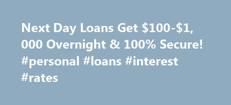 Next Day Loans Get $100-$1, 000 Overnight & 100% Secure! #personal #loans #interest #rates http://loan.remmont.com/next-day-loans-get-100-1-000-overnight-100-secure-personal-loans-interest-rates/  #next day loans # Next day loans Next day loans are short term loans are usually unsecured. For payday loans you can borrow from 100 dollars to 1,000 dollars  and can be repay when you get the next paycheck. For these loans you can get approved in next day for the people in US. Here…The post Next…