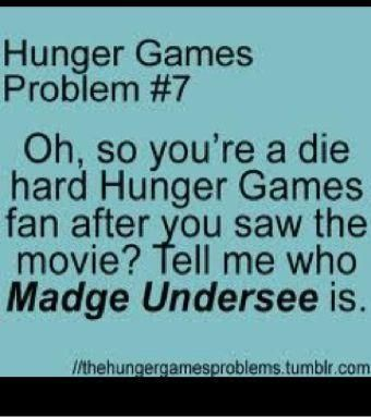 if you haven't read the books, and you are a huge hunger games fan after seeing the movie, comment who MADGE UNDERSEE is ;) i know