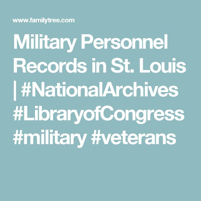 Military Personnel Records in St. Louis | #NationalArchives #LibraryofCongress #military #veterans