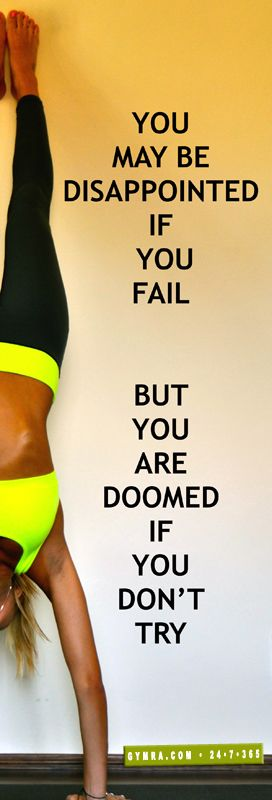 You may be disappointed if you fail, but you are doomed if you don't try.