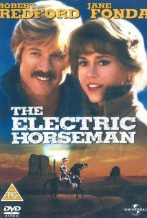 The Electric Horseman- western drama about a man's quest to give his horse a better life and the reporter that tracks him down.