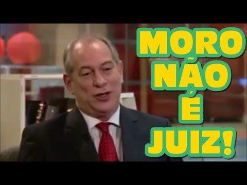 Ciro Gomes diz que Sérgio Moro não é Juiz! - YouTube