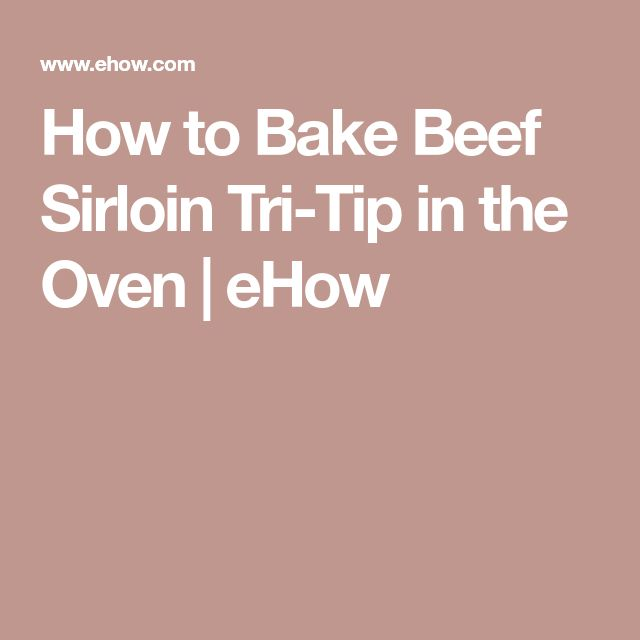 How to Bake Beef Sirloin Tri-Tip in the Oven | eHow