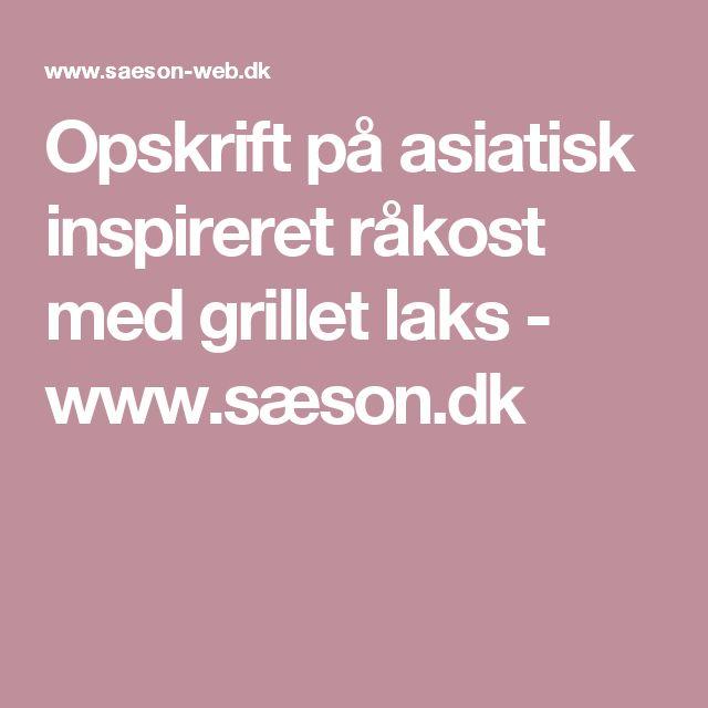 Opskrift på asiatisk inspireret råkost med grillet laks - www.sæson.dk