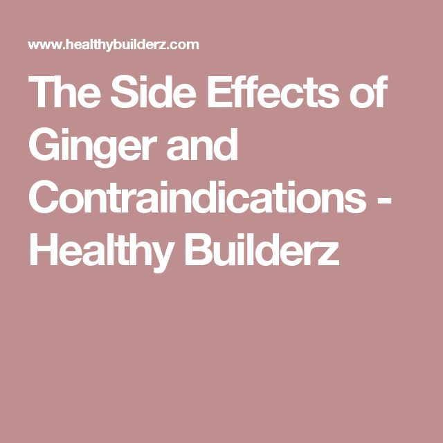 The Side Effects of Ginger and Contraindications - Healthy Builderz