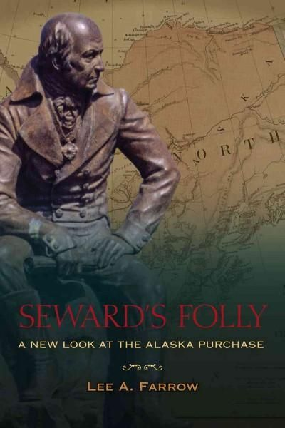Seward's Folly: A New Look at the Alaska Purchase