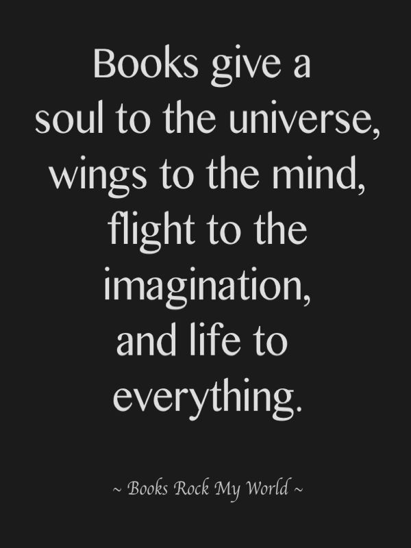 Books give a soul to the universe, wings to the mind, flight to the imagination, and life to everything.Reading, Life, Book Worth, The Universe, Bookish Nooks, So True, Book Rocks, True Quote, Book Quotes