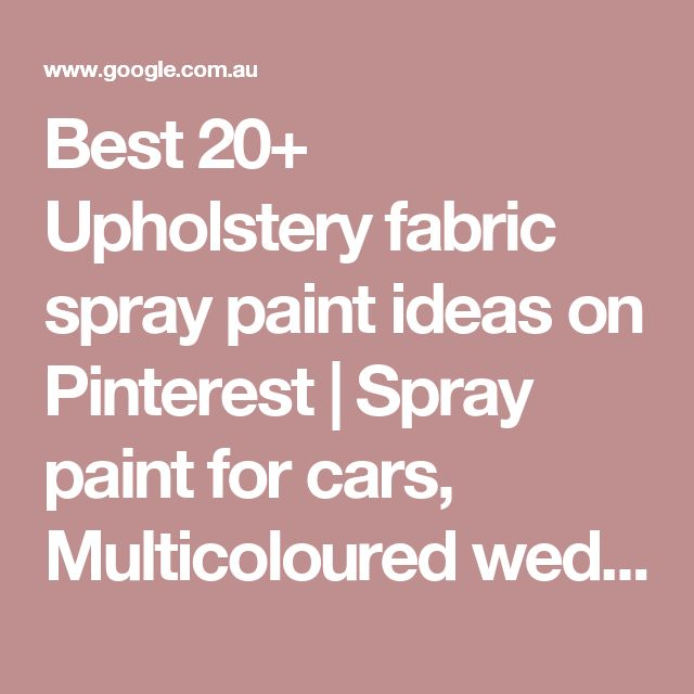 Best 20+ Upholstery fabric spray paint ideas on Pinterest | Spray paint for cars, Multicoloured wedding gift dinner sets and Bamco popular