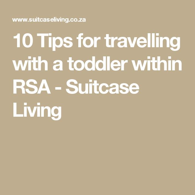 10 Tips for travelling with a toddler within RSA - Suitcase Living