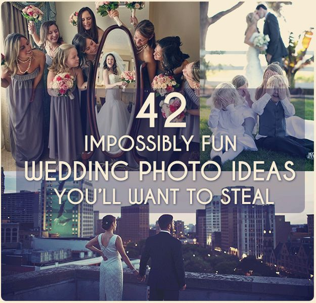 42 Impossibly Fun Wedding Photo Ideas You'll Want To Steal-- These are actually all REALLY great ideas :)