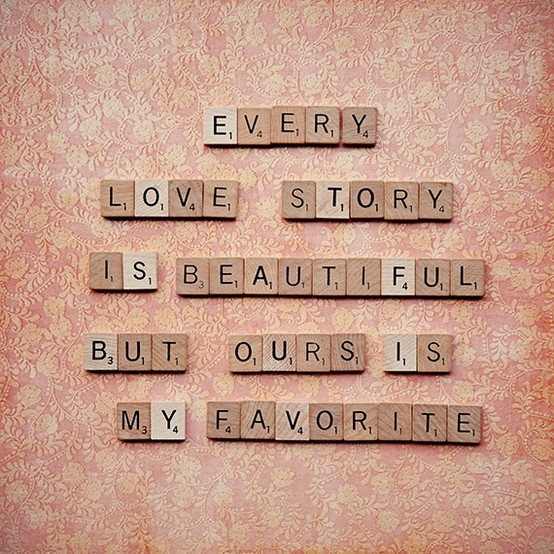 Every love story is beautiful but ours is my favorite: Ideas, Craft, Life, Wedding, Valentines Day, Things, Favorite, Love Quotes