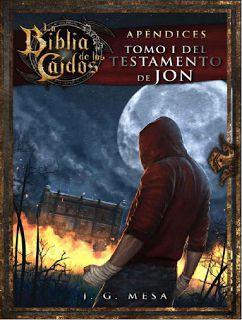 SAGA LA BIBLIA DE LOS CAÍDOS #6 - TOMO 1 DEL TESTAMENTO DE JON (APÉNDICES) - Juan González Mesa #saga #labibliadeloscaidos #angelescaidos #angeles #vampiros #testamentodejon #humanos #hibridos #licantropos #lobos #magos #brujos #demonios #magia #novela #adulto #juvenil #español #leer #libros #online #literatura #universal #blog #google #paranormal #supernatural #online #pdf