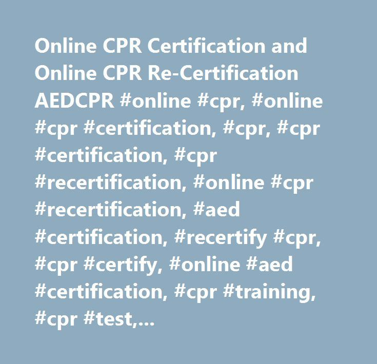 Online CPR Certification and Online CPR Re-Certification AEDCPR #online #cpr, #online #cpr #certification, #cpr, #cpr #certification, #cpr #recertification, #online #cpr #recertification, #aed #certification, #recertify #cpr, #cpr #certify, #online #aed #certification, #cpr #training, #cpr #test, #cpr #card, #cpr #certificate, #american #heart #cpr, #cpr #long #island, #cpr #nassau, #cpr #suffolk, #cpr #nyc, #online #cpr, #aed, #online #aed, #online #cpr #renewal, #online #cpr #course…