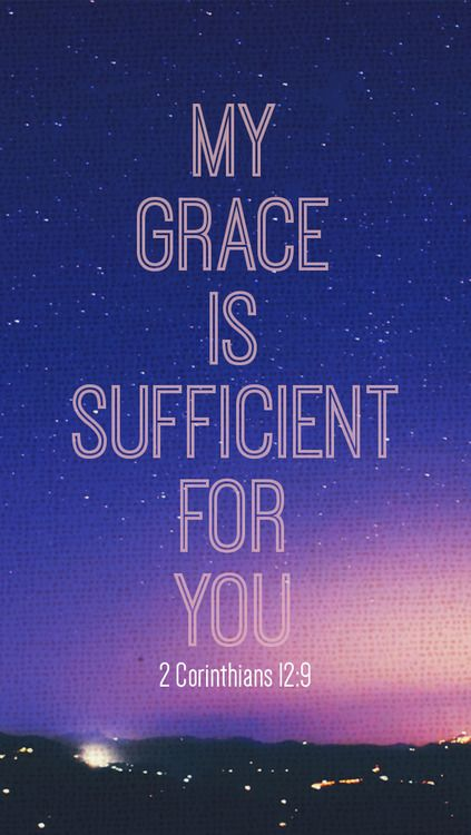 "But he said to me, ""My grace is sufficient for you, for my ..."