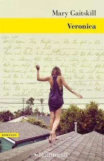 """""""Veronica"""" di Mary Gaitskill edito da Nutrimenti,  Letto e cercato dopo """"Oggi sono tua"""", ho ritrovato il linguaggio """"necessario"""" della Gaitskill, ossessioni, viscere, pelle, grande letteratura."""