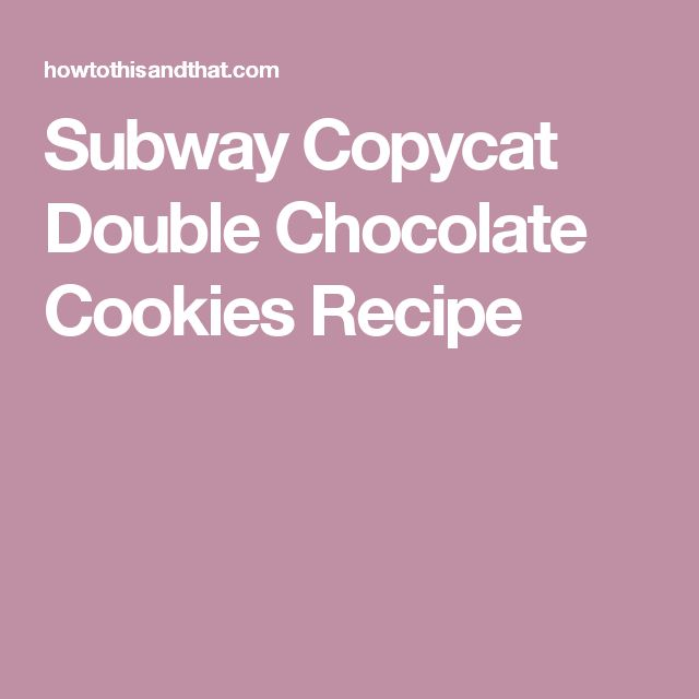 Subway Copycat Double Chocolate Cookies Recipe