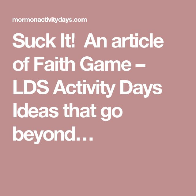 Suck It! An article of Faith Game – LDS Activity Days Ideas that go beyond…