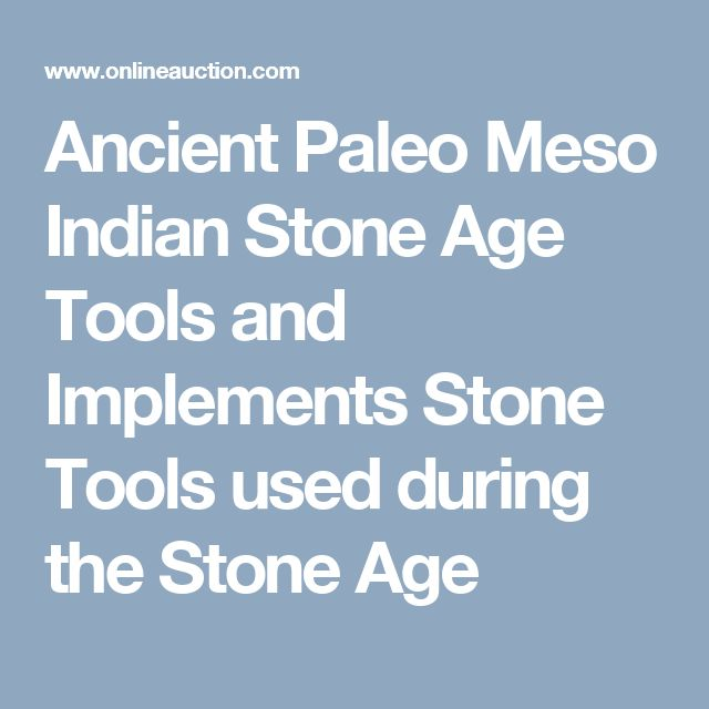 Ancient Paleo  Meso Indian Stone Age Tools and Implements Stone Tools used during the Stone Age