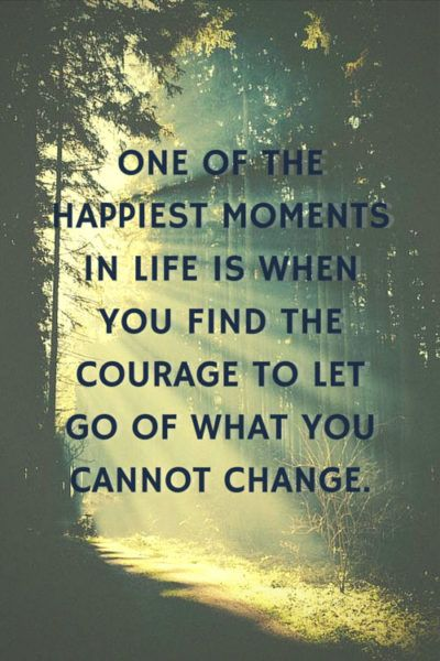 One of the happiest moments in life is when you find the courage to let go of…