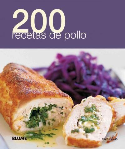 200 recetas de pollo / 200 Chicken Dishes (SPANISH) (200 Recetas / 200 Recipes): 200 recetas de pollo / 200 Chicken Dishes