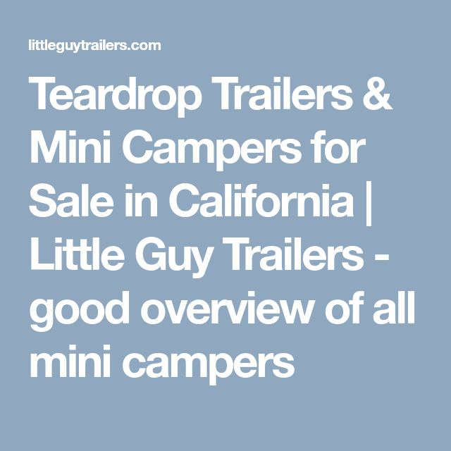 Teardrop Trailers & Mini Campers for Sale in California | Little Guy Trailers - good overview of all mini campers