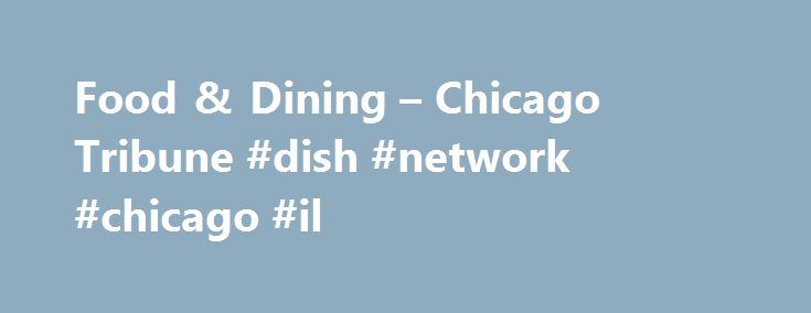 Food & Dining – Chicago Tribune #dish #network #chicago #il http://michigan.nef2.com/food-dining-chicago-tribune-dish-network-chicago-il/  # Food & Dining The fourth Floyd has arrived. His name is Mikkeller. Three Floyds and Danish brewer Mikkel Borg Bjergso, founder of the renowned Mikkeller beer brand, are teaming up for a new operation in the U.S. WarPigs Brewing, which will launch in Chicago this week. WarPigs will begin with three beers on. What it is: Marron Peche is a sour brown ale…