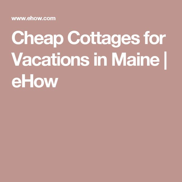 Cheap Cottages for Vacations in Maine | eHow