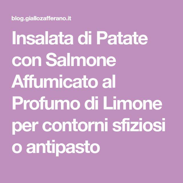 Insalata di Patate con Salmone Affumicato al Profumo di Limone per contorni sfiziosi o antipasto