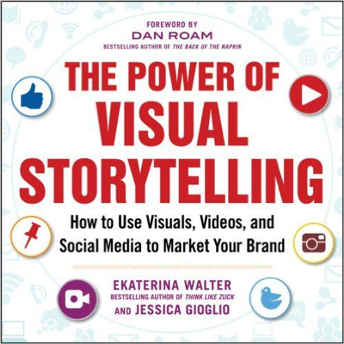 AmazonSmile: The Power of Visual Storytelling: How to Use Visuals, Videos, and Social Media to Market Your Brand (9780071823937): Ekaterina Walter, Jessica Gioglio: Books