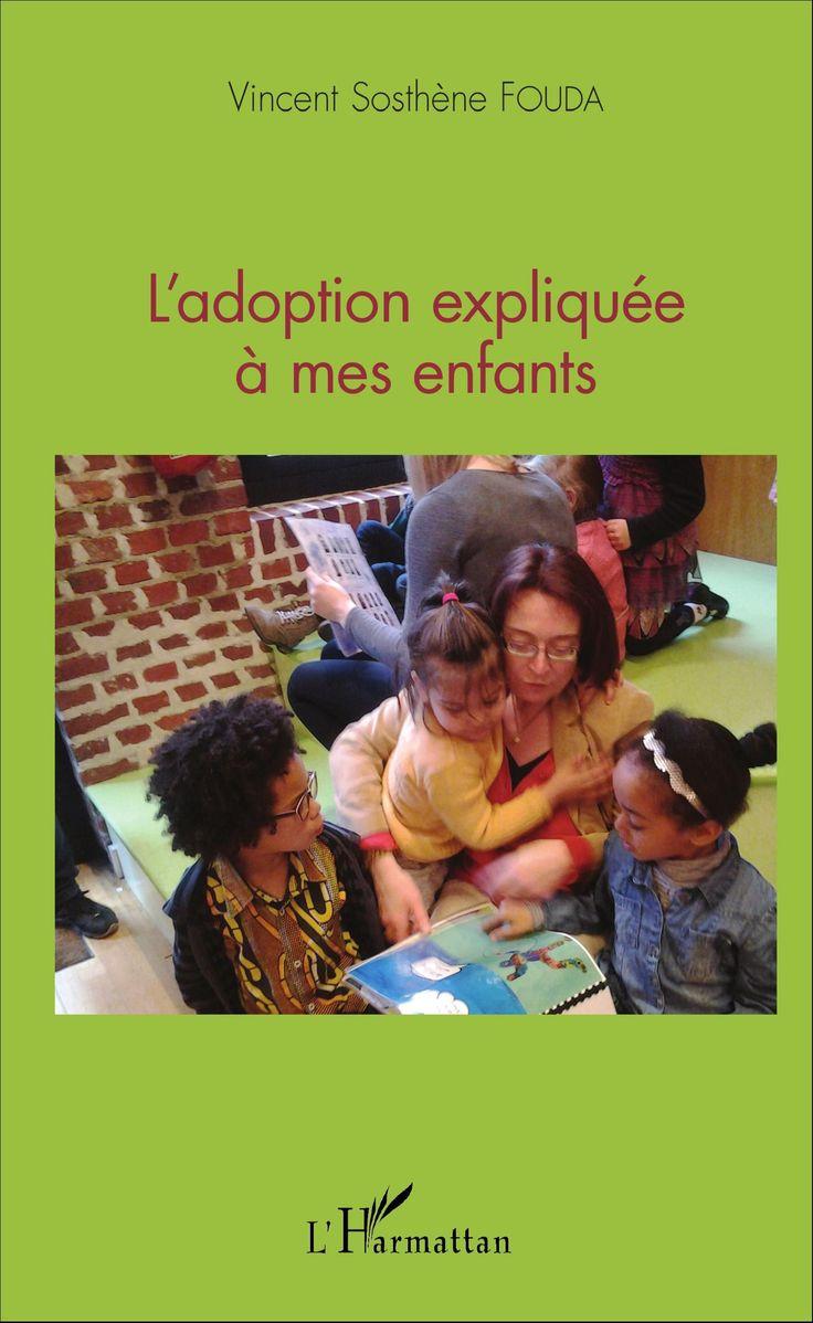 Commandez le livre L'ADOPTION EXPLIQUÉE À MES ENFANTS, Vincent Sosthène Fouda Essomba - Ouvrage disponible en version papier et/ou numérique (ebook)